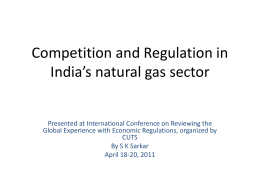 Competition and Regulation in India`s natural gas sector