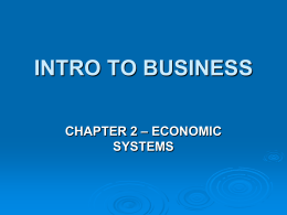 INTRO TO BUSINESS CHAPTER 2 – ECONOMIC SYSTEMS