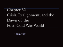 Chapter 32 Crisis, Realignment, and the Dawn of the Post*Cold War
