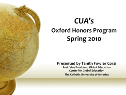 CUA`s Oxford Honors Program Spring 2010 Presented by Tanith