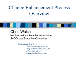 Change Enhancement Process, Overview, by Chris Walsh, North