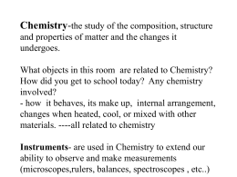Chemistry-the study of the composition, structure and properties of