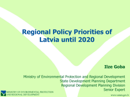 Regional Policy Priorities of Latvia until 2020 Ilze Goba