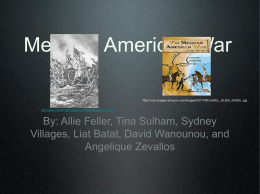 Mexican American War By: Allie Feller, Tina Sulham, Sydney