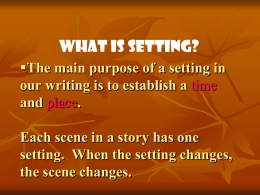 Setting The main purpose of a setting in our writing is to establish a