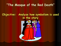 """The Masque of the Red Death"" Objective: Analyze how symbolism"