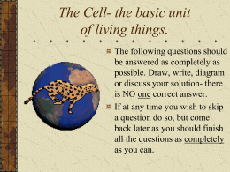 The Cell- the basic unit of living things.