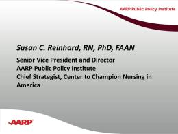 Susan C. Reinhard, RN, PhD, FAAN Senior Vice President