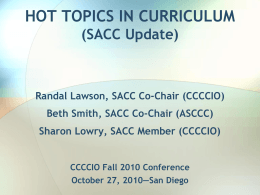 HOT TOPICS IN CURRICULUM (SACC Update) CCCCIO Fall 2010