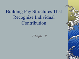 Ch. 9: Building pay structures that recognize individual contributions