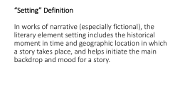 *Setting* Definition In works of narrative (especially fictional), the