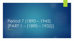 Period 7 (1890 * 1945) [PART 1 * (1890 * 1932)]