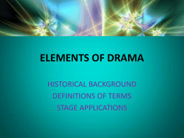 DRAMA TERMS Drama A story written to be performed by actors