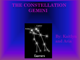 Gemini got its name by Castor and Pollux, the 2 brightest stars in