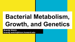 Bacterial Metabolism, Growth, and Genetics