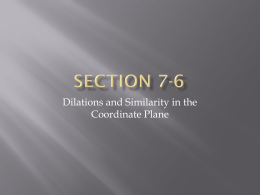 Section 7-6 Dilations and Similarity in the Coordinate Plane