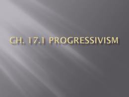 Ch. 17.1 Progressivism - Mr. Zittle`s Classroom