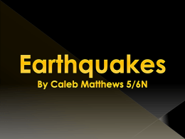 Earthquakes By Caleb Matthews 5/6N What is an