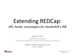 Extending REDCap: API, hooks, and plugins for Vanderbilt`s IRB