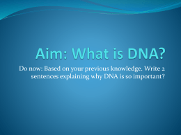 Aim: What is DNA? - Ms Reid`s Genetics class