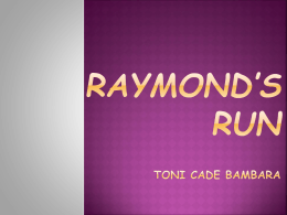 Raymond`s Run by: Toni Cade Bambara