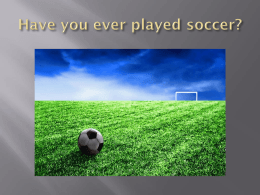 Have you ever played soccer?