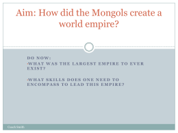 Aim: How did the Mongols create a world empire?