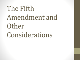The Fifth Amendment and Other Considerations