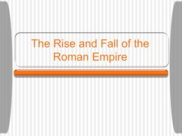 PowerPoint Presentation - The Rise and Fall of the Roman Empire