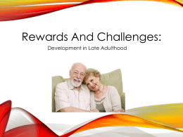 Rewards and Challenges: Development in Late Adulthood
