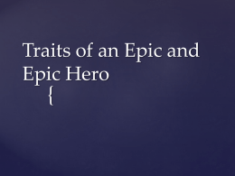 Traits of an Epic and Epic Hero -...Traits of an Epic Hero. The