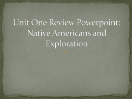 Unit One Review Powerpoint: Native Americans and Exploration