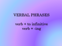VERBAL PHRASES verb + to infinitive verb + -ing