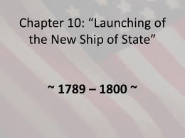 Chapter 10: *Launching of the New Ship of State* ~ 1789 * 1800 ~