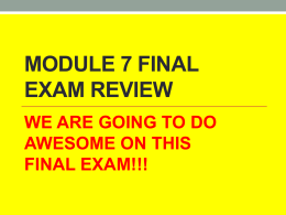 MODULE 7 FINAL EXAM REVIEW