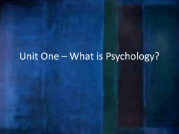 Unit One * What is Psychology?