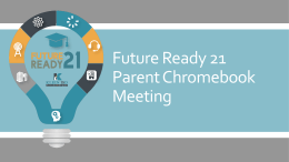 Future Ready 21 Parent Chromebook Meeting Future Ready 21