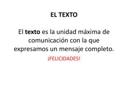 EL TEXTO El texto es la unidad máxima de comunicación con la