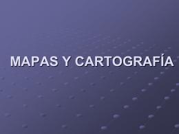 MAPAS Y CARTOGRAFÍA