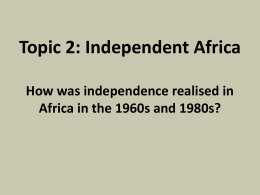 Topic 2: Independent Africa How was Independence realised in