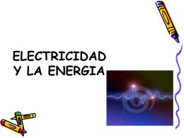 ELECTRICIDAD Y LA ENERGIA