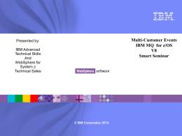 Multi-Customer Events IBM MQ for z/OS V8 Smart Seminar
